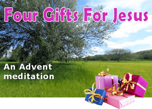 Four Gifts For Jesus : An Advent Meditation