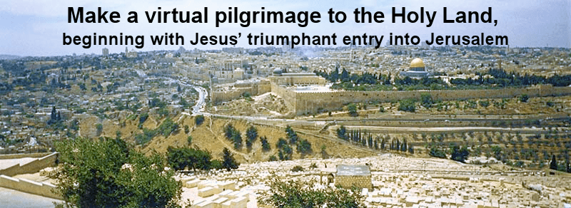 Make a virtual pilgrimage to the Holy Land